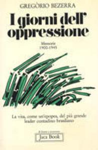 Libro I giorni dell'oppressione. Memorie (1900-1945) Gregorio Bezerra