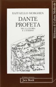 Libro Dante profeta. Tra la storia e l'eterno Raffaello Morghen