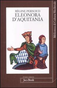 Foto Cover di Eleonora d'Aquitania, Libro di Régine Pernoud, edito da Jaca Book