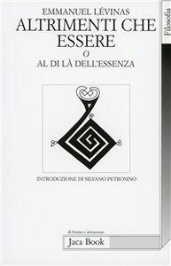 Foto Cover di Altrimenti che essere o al di là dell'essenza, Libro di Emmanuel Lévinas, edito da Jaca Book