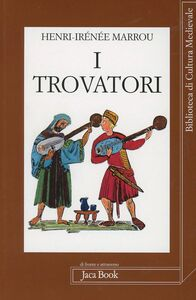 Foto Cover di I trovatori, Libro di Henri-Irénée Marrou, edito da Jaca Book
