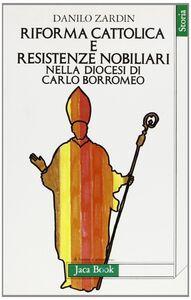 Libro Riforma cattolica e resistenze nobiliari nella diocesi di Carlo Borromeo Danilo Zardin