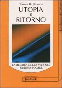 Libro Utopia e ritorno. La ricerca della vita nel sistema solare Norman Horowitz