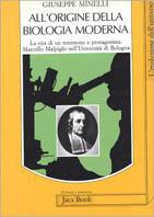 All'origine della biologia moderna. La vita di un testimone e protagonista: Marcello Malpighi nell'Università di Bologna