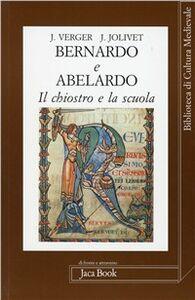 Libro Bernardo e Abelardo. Il chiostro e la scuola Jacques Verger , Jean Jolivet