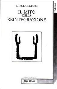 Libro Il mito della reintegrazione Mircea Eliade