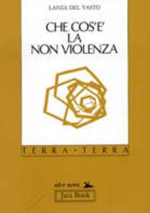 Libro Che cos'è la non violenza Giuseppe G. Lanza Del Vasto