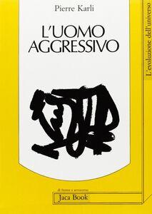 Libro L' uomo aggressivo Pierre Karli
