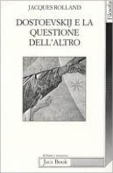 Dostoevskij e la questione dell'altro - Jacques Rolland - copertina
