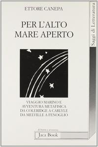 Libro Per l'alto mare aperto. Viaggio marino e avventura metafisica da Coleridge a Carlyle, da Melville a Fenoglio Ettore Canepa