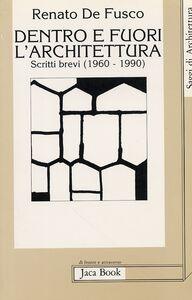 Dentro e fuori l'architettura. Scritti brevi (1960-1990)