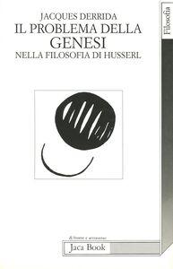 Libro I problemi della genesi nella filosofia di Husserl Jacques Derrida