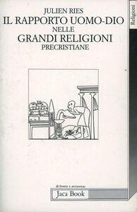 Libro Il rapporto uomo-Dio nelle grandi religioni precristiane Julien Ries