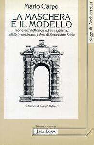 La maschera e il modello. Teoria architettonica ed evangelismo nell'Extraordinario libro di Sebastiano Serlio (1551)