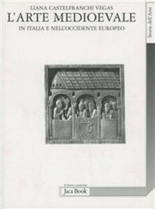 Foto Cover di L' arte medioevale in Italia e nell'Occidente europeo, Libro di Liana Castelfranchi Vegas, edito da Jaca Book