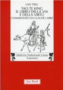 Libro Tao Te King. Il libro della via e della virtù. Testo cinese a fronte Tzu Lao