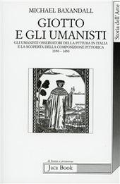 Giotto e gli umanisti. Gli umanisti osservatori della pittura in Italia e la scoperta della composizione pittorica 1350-1450