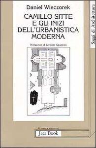 Libro Camillo Sitte e gli inizi dell'urbanistica moderna Daniel Wieczorek