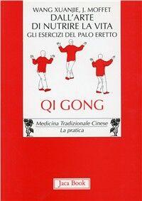 Dall'arte di nutrire la vita. Gli esercizi del palo eretto. Qi gong
