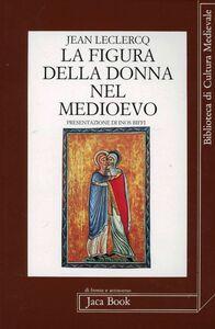 Foto Cover di La figura della donna nel Medioevo, Libro di Jean Leclercq, edito da Jaca Book