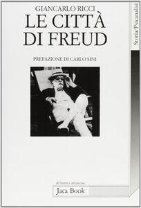 Foto Cover di Le città di Freud. Itinerari, emblemi, orizzonti di un viaggiatore, Libro di Giancarlo Ricci, edito da Jaca Book