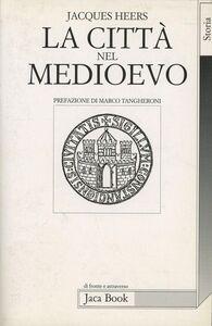 Libro La città nel Medioevo Jacques Heers