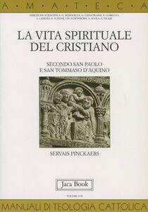 Libro La vita spirituale del cristiano secondo san Paolo e san Tommaso d'Aquino Servais Pinckaers