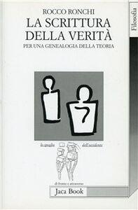 Foto Cover di La scrittura della verità. Per una genealogia della teoria, Libro di Rocco Ronchi, edito da Jaca Book