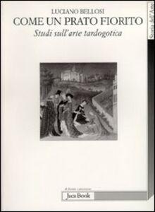 Libro Come un prato fiorito. Studi su l'arte tardogotica Luciano Bellosi
