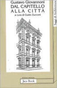 Libro Dal capitello alla città. Con un regesto delle opere di Giuseppe Bonaccorso Gustavo Giovannoni