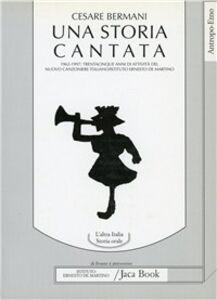 Libro Una storia cantata. 1962-1997: trentacinque anni di attività del nuovo Canzoniere italiano Cesare Bermani