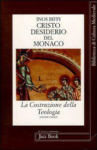 La costruzione della teologia. Vol. 5: Cristo desiderio del monaco.
