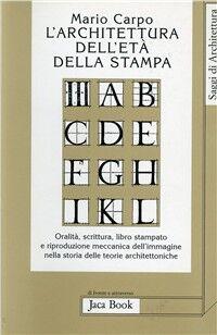 L' architettura dell'età della stampa. Oralità, scrittura, libro stampato e riproduzione meccanica dell'immagine nella storia delle teorie architettoniche