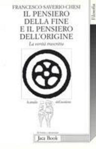 Libro Il pensiero della fine e il pensiero dell'origine. La verità trascritta Francesco S. Chesi