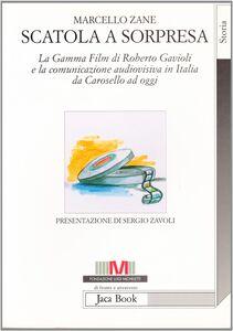 Foto Cover di Scatola a sorpresa. La Gamma Film di Roberto Gavioli e la comunicazione audiovisiva in Italia dagli anni Cinquanta ad oggi, Libro di Marcello Zane, edito da Jaca Book