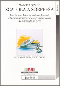 Libro Scatola a sorpresa. La Gamma Film di Roberto Gavioli e la comunicazione audiovisiva in Italia dagli anni Cinquanta ad oggi Marcello Zane