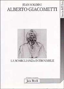 Foto Cover di Alberto Giacometti. La somiglianza introvabile, Libro di Jean Soldini, edito da Jaca Book