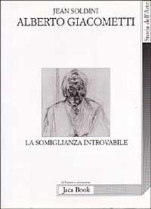 Libro Alberto Giacometti. La somiglianza introvabile Jean Soldini