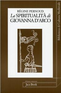 Foto Cover di La spiritualità di Giovanna d'Arco, Libro di Régine Pernoud, edito da Jaca Book