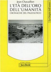 Libro L' età dell'oro dell'umanità. Cronache del paleolitico Jean Chavaillon