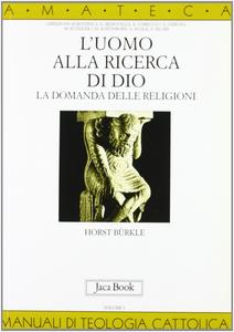 Libro L' uomo alla ricerca di Dio. La domanda delle religioni Horst Bürkle