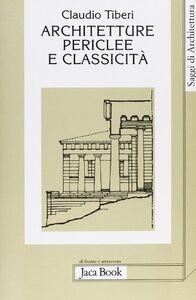 Foto Cover di Architetture periclee e classicità, Libro di Claudio Tiberi, edito da Jaca Book