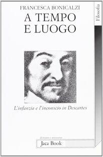 A tempo e luogo. L'infanzia e l'inconscio in Descartes