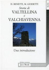 Storia di Valtellina e Valchiavenna. Una introduzione