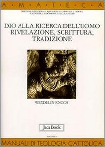 Libro Dio alla ricerca dell'uomo. Rivelazione, Scrittura, tradizione Wendelin Knoch