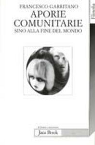 Foto Cover di Aporie comunitarie. Sino alla fine del mondo, Libro di Francesco Garritano, edito da Jaca Book