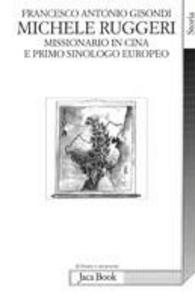 Libro Michele Ruggeri. Missionario in Cina e primo sinologo europeo (Spinazzola, 1543 - Salerno, 1607) Francesco A. Gisondi