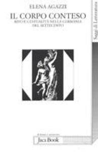 Libro Il corpo conteso. Rito e gestualità nella Germania del Settecento Elena Agazzi