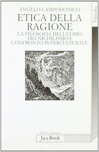 Libro Etica della ragione. La filosofia dell'uomo tra nichilismo e confronto interculturale Angelo Campodonico