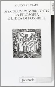 Libro Speculum possibilitatis. La filosofia e l'idea di possibile Guido Zingari